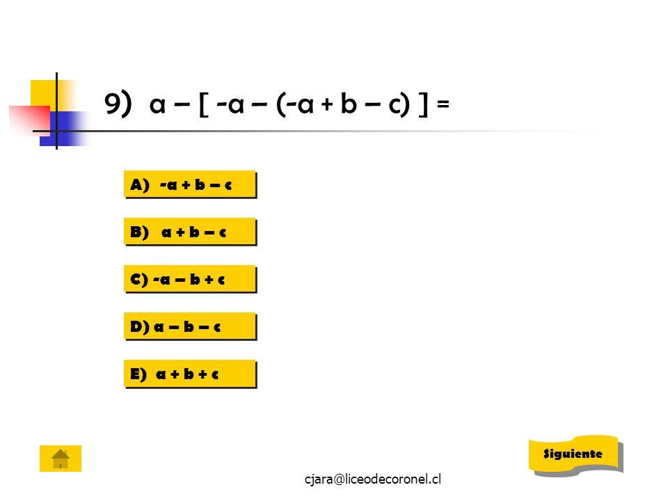 9) a – [ -a – (-a + b – c) ] = -a + b – c B) a + b – c C) -a – b + c